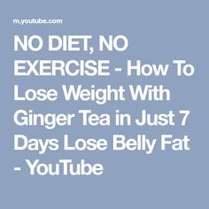 NO DIET, NO EXERCISE - How To Lose Weight With Ginger Tea in Just 7 Days Lose Belly Fat - YouTube