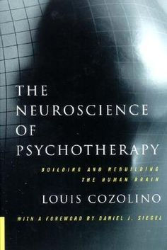 The Neuroscience of Psychotherapy: Building and Rebuilding the Human Brain by Louis Cozolino Psychology Memes, Psychology Books, Reading Lists, Book Lists, Reading Books, Best Books To Read, Good Books, Inspirational Books, Reading Material