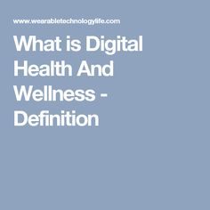 What is Digital Health And Wellness - Definition Health And Wellness, Health Care, What Is Digital, Definitions, Health Fitness, Health