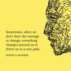 Sometimes, when we don't have the courage to change, everything changes around us to direct us to a new path.  Grow is inevitable. #iamonemind #Iam #success #motivation #inspiration #wordporn #lawofattraction #lifestyle #mindset #mentor #universe #gratitude #yingyang #higherconsciousness #light #peace #love #weareone #freeyourmind #awareness #evolve #higherself #quotes