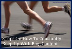 3 Tips On How To Constantly Keep Up With Blog Content #blogging #contentmarketing