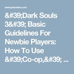 'Dark Souls Basic Guidelines For Newbie Players: How To Use 'Co-op,' 'Boss Souls,' 'Talk' Dark Souls 3, Being Used, Console, Boss, Geek Stuff, Gaming, Entertainment, Film, Amp
