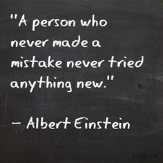 """A person who never made a mistake never tried anything new."" ~Albert Einstein #quote"
