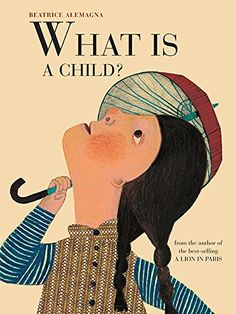 What Is a Child? by Beatrice Alemagna https://www.amazon.com/dp/1849764123/ref=cm_sw_r_pi_dp_BWmzxbAG4WBFA