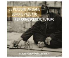 Il rispetto degli anziani è un chiaro segno di maturità e civiltà di un popolo. Chi non ha passato non può avere un futuro.