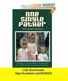 One Single Father (9780557007233) Mark Johnson , ISBN-10: 0557007232  , ISBN-13: 978-0557007233 ,  , tutorials , pdf , ebook , torrent , downloads , rapidshare , filesonic , hotfile , megaupload , fileserve