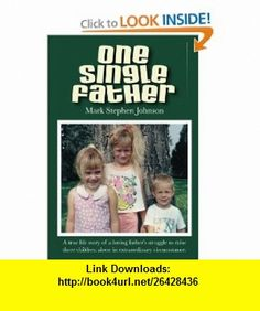 One Single Father (9780557007233) Mark Johnson , ISBN-10: 0557007232  , ISBN-13: 978-0557007233 ,  , tutorials , pdf , ebook , torrent , downloads , rapidshare , filesonic , hotfile , megaupload , fileserve