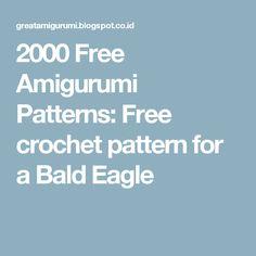 2000 Free Amigurumi Patterns: Free crochet pattern for a Bald Eagle
