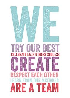We try our best, celebrate each others success, create, respect each other, learn from our mistakes, are a team by the writings on the wall