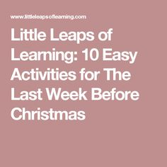 Little Leaps of Learning: 10 Easy Activities for The Last Week Before Christmas