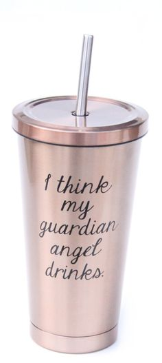 I think my guardian angel drinks rose colored stainless steel to go cup from Jules Products