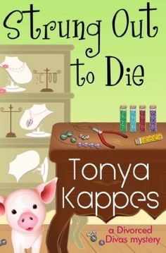 Strung Out To Die (2012) (The first book in the Divorced Diva Mystery series) A novel by Tonya Kappes