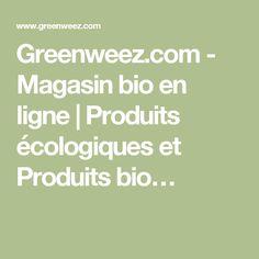 Greenweez.com - Magasin bio en ligne | Produits écologiques et Produits bio…