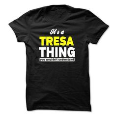 ITS A TRESA THING YOU WOULDNT UNDERSTAND - #sister gift #gift table. ADD TO CART => https://www.sunfrog.com/Names/ITS-A-TRESA-THING-YOU-WOULDNT-UNDERSTAND-27771352-Guys.html?68278