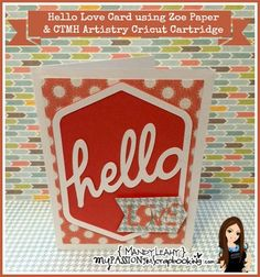 Hello Love Card using the Artistry Cricut Cartridge. Details on blog: www.MyPassionForScrapbooking.com