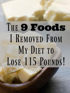 The 9 Foods I Removed From My Diet to Lose 115 Pounds!