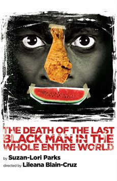 The Death of the Last Black Man in the Whole Entire World, The Alice Griffin Jewel Box Theatre, NYC Show Poster