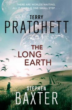 The Long Earth (The Long Earth, #1), by Terry Pratchett & Stephen Baxter