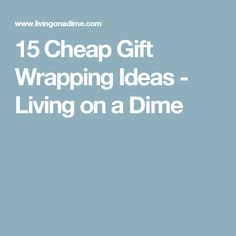 15 Cheap Gift Wrapping Ideas - Living on a Dime