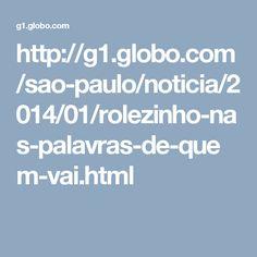 http://g1.globo.com/sao-paulo/noticia/2014/01/rolezinho-nas-palavras-de-quem-vai.html