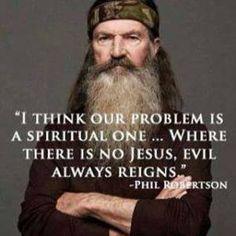 Spirtual 我々の問題は霊的なものだと思うんだ。。イエスのいないところには悪しき者が君臨する。ーフィル・ロバートソン