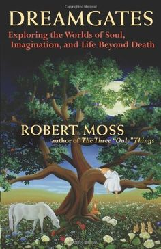 Dreamgates: Exploring the Worlds of Soul, Imagination, and Life Beyond Death by Robert Moss, http://www.amazon.com/dp/1577318919/ref=cm_sw_r_pi_dp_UjbGpb0T0PRFT