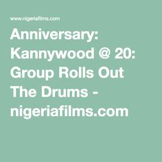 Anniversary: Kannywood @ 20: Group Rolls Out The Drums - nigeriafilms.com