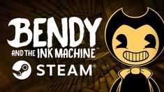 """Bendy and the Ink Machine - """"Now on STEAM"""""""