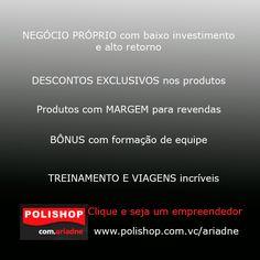 Clique e seja um empreendedor www.polishop.com.vc/ariadne