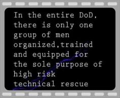 And that would be the USAF Pararescue. Being Heroes since the Vietnam War. SALUTE.