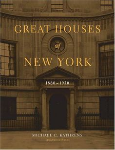 Great Houses of New York, 1880-1930 (Urban Domestic Architecture) by Michael C. Kathrens. $64.13. Author: Michael C. Kathrens. Publisher: Acanthus Press (April 30, 2005). Publication: April 30, 2005. 383 pages