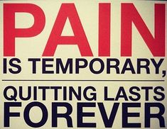 Pain is temporary, quitting lasts forever #positive #quote