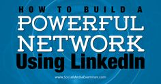 Tips to build a powerful network using LinkedIn
