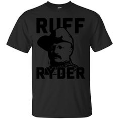 America Ruff Ryder Shirts RUFF RYDER THEODORE ROOSEVELT T-shirts Hoodies Sweatshirts