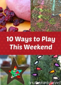 10 Ways to Play This Weekend: Week 54 ~ Creative Family Fun