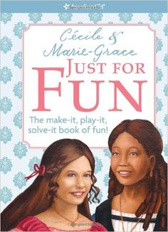 Cecile & Marie-Grace Just for Fun: The Make-it, Play-it, Solve-it Book of Fun! (American Girl) (American Girl (Quality)): Teri Witkowski, Cindy Salans Rosenheim: