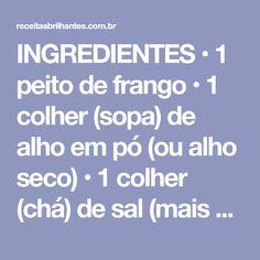 INGREDIENTES • 1 peito de frango • 1 colher (sopa) de alho em pó (ou alho seco) • 1 colher (chá) de sal (mais ou menos a gosto) • Pimenta do reino a gosto • 3 a 4 colheres de maionese • 1/4 de xícara de parmesão ralado • 1/4 de xícara de farinha de rosca • 1 colher (chá) de orégano • Queijo... English, Garlic Soup, Baked Chicken, Mayonnaise, Cheese, Gastronomia, Brisket, Spoons, Food