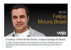 http://veja.abril.com.br/blog/felipe-moura-brasil/2014/03/24/conheca-o-foro-de-sao-paulo-o-maior-inimigo-do-brasil/