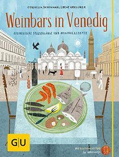 Weinbars in Venedig: Kulinarische Spaziergänge und Originalrezepte GU Kulin. Entdeckungsreisen: Amazon.de: Cornelia Schinharl, Beat Koelliker: Bücher