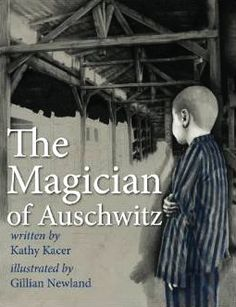 The Magician of Auschwitz by Kathy Kacer. A moving new picture book for young readers that tells a true story of the Holocaust that shows that magic can be found in the darkest of places. The Magicians, New Books, Books To Read, Holocaust Books, Sr1, Kids Writing, Historical Fiction, Fiction Books
