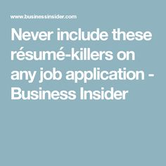 Never include these résumé-killers on any job application - Business Insider