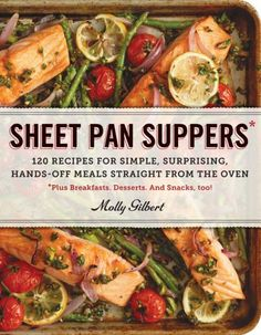 Sheet Pan Suppers - 120 Recipes for Simple, Surprising, Hands-Off Meals Straight from the Oven by Molly Gilbert - Available in Paperback, Library Binding and Kindle versions! Supper Recipes, Easy Dinner Recipes, Easy Meals, Simple Meals, Easy Summer Meals, Cookbook Recipes, Cooking Recipes, Pan Cooking, Healthy Recipes