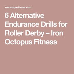6 Alternative Endurance Drills for Roller Derby – Iron Octopus Fitness