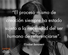 """""""El proceso mismo de la creación siempre ha estado sujeto a la necesidad del ser humano de referenciarse"""" Elísabet Benavent #cita #quote #escritura #literatura #libros #books #ElísabetBenavent"""