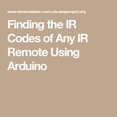 Finding the IR Codes of Any IR Remote Using Arduino