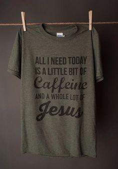 "Gina ""All I Need Today is Caffeine"" Tee"