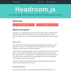 Headroom.js- emulates a mobile ui design pattern: hides header whilst scrolling down - shows when scrolling up. http://wicky.nillia.ms/headroom.js