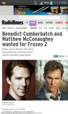 here's the story http://www.radiotimes.com/news/2014-03-19/benedict-cumberbatch-and-matthew-mcconaughey-wanted-for-frozen-2