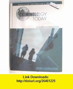 Criminology Today- An Integrative Introduction; Annotated Instructors Edition Frank Schmalleger ,   ,  , ASIN: B000KPAPWS , tutorials , pdf , ebook , torrent , downloads , rapidshare , filesonic , hotfile , megaupload , fileserve
