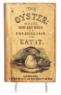 The OYSTER: EAT IT. (Does that oyster have a face or am I seeing things?)